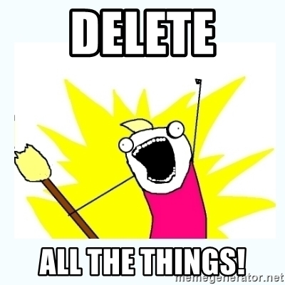delete all the things